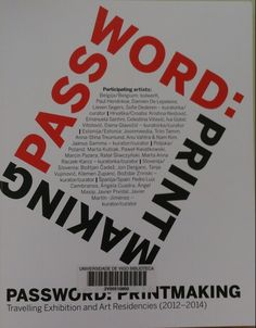 Password : printmaking : travelling exhibition and art residencies (2012-2014) / [with contributions by Sofie Dederen... (et al.)]