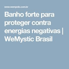 Banho forte para proteger contra energias negativas | WeMystic Brasil