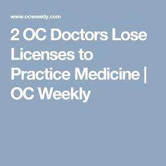 2 OC Doctors Lose Licenses to Practice Medicine | OC Weekly Doctors, Medicine, Medical