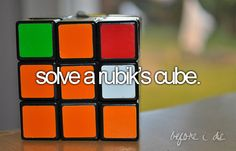 Before I die.I'll solve a Rubik's cube! doubt it. Just Girly Things, Things To Do, Just Do It, Just In Case, Bucket List Before I Die, Adventure Bucket List, This Is Your Life, Life List, Summer Bucket Lists