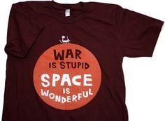 War Is Stupid Space Is Wonderful Shirt