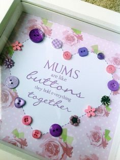 Mums are like buttons, they hold everything together.