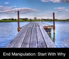 End Manipulation Start With Why