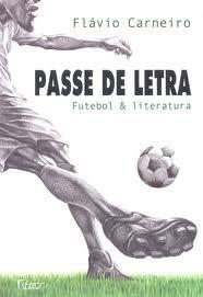 Passe de letra : futebol & literatura / Flávio Carneiro - Rio de Janeiro : Rocco, 2009