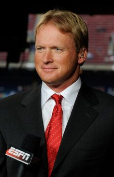 Jon Gruden. He wants to marry me, he just doesn't know it yet.
