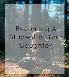 becoming a student of your daughter