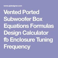 Vented Ported Subwoofer Box Equations Formulas Design Calculator fb Enclosure Tuning Frequency