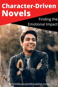 Character-Driven Novels: Finding the Emotional Impact | From Novice to Novelist | I'm going to let you in on a secret. All novels are character-driven. This is true no matter your genre. And today we're going to talk about why finding your character's drive will impact the health and greatness of your novel.