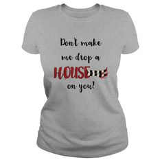 Wizard of Oz Fans - Don't Make Me Drop a House on You - This makes a perfect gift for family and friends or a great design for yourself. Choose from tees or sweatshirts. *Exclusive Design - Not sold in stores! T-shirts raise awareness, boost spirits and create lasting connections!