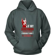 If my Doberman doesn't like you I probably won't either Dogs T-shirt
