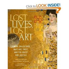Lost Lives, Lost Art: Jewish Collectors, Nazi Art Theft, and the Quest for Justice, by Melissa Muller