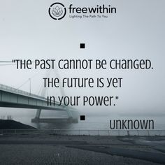 """""""The past cannot be changed. The future is yet in your power."""" Unknown #freewithin #freedom #innerchamp #innerchampion #quote #quoteoftheday #future #motivation #imagine #dreams"""