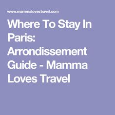 Where To Stay In Paris: Arrondissement Guide - Mamma Loves Travel
