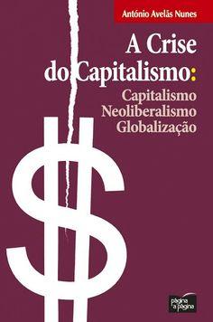 A crise do capitalismo : capitalismo, neoliberalismo, globalização / Antonio José Avelãs Nunes