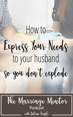 How to Express Your Needs to Your Husband (so you don't explode) - http://joleneengle.com/how-to-express-your-needs-in-marriage/ #marriage