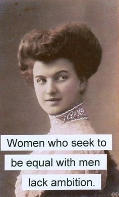 Magnet Women who seek to be equal with men lack ambition. $3.00, via Etsy.