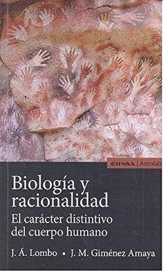 Biología y racionalidad : el carácter distintivo del cuerpo humano / José Ángel Lombo, José Manuel Giménez Amaya
