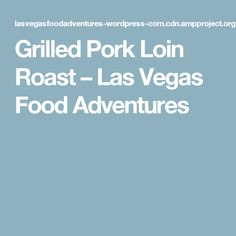 Grilled Pork Loin Roast – Las Vegas Food Adventures Grilled Pork Loin, Las Vegas Food, Grilling, Roast, Favorite Recipes, Blog, Crickets, Carne Asada, Roasts