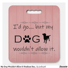 My Dog Wouldn't Allow It Stadium Seat Cushion - Stadium & Seat Cushions Gift Idea. Stadium Seat Cushions, Stadium Seats, Wall Outlets, Electronic Devices, Iphone Models, Charging Cable, Banks, Dogs, Gifts