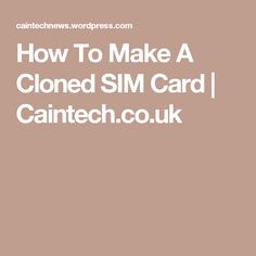 How To Make A Cloned SIM Card | Caintech.co.uk