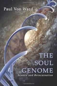 The Soul Genome: Science and Reincarnation by Paul Von Ward,http://www.amazon.com/dp/1587369958/ref=cm_sw_r_pi_dp_2zAbsb1GJ49S68QP