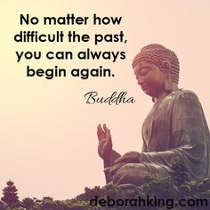 "Inspirational Quote: ""No matter how difficult the past, you can always begin again."" - Buddha Hugs, Deborah"