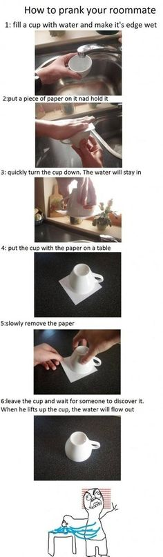 Really neat trick just be prepared to suffer the wrath!! Lol..the joke might be on you if you believe the paper will hold the water!!!