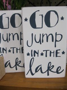 Go Jump in the Lake Block signs find these and more at Craftworks at the Barn Peterborough ontario!/