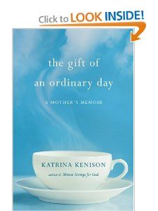 The Gift of an Ordinary Day: A Mothers Memoir: Katrina Kenison: Amazon.com: Books