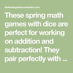 These spring math games with dice are perfect for working on addition and subtraction! They pair perfectly with clear Easter eggs to give them a fun twist!