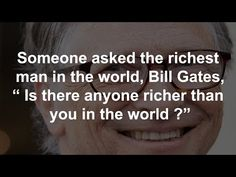 """Someone asked the richest man in the world, Bill Gates, """" Is there anyone richer than you in the world ?"""" Bill Gates replied, """" Yes, there is a person who is. Best Motivational Videos, Motivational Stories, Lessons Taught By Life, Life Lessons, Bill Gates Quotes, Richest Man, Cute Love Quotes, Best Friends Forever, Faith In Humanity"""