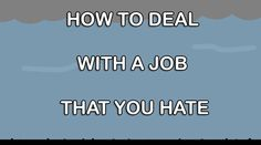 How To Deal With A Job That You Hate