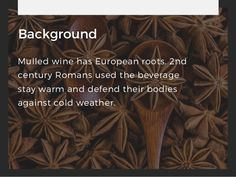 Background Mulled wine has European roots. 2nd century Romans used the beverage stay warm and defend their bodies against ...