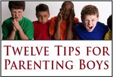 """12 tips for parenting boys. I found this list to be comprehensive while still leaving lots of personal choice for parents. It focuses more on understanding than """"quick fixes."""""""