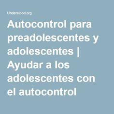 Autocontrol para preadolescentes y adolescentes | Ayudar a los adolescentes con el autocontrol