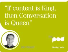 """""""If content is King, then Conversation is Queen."""" - John Munsell #Pearls from #ThePod"""