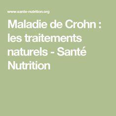 Maladie de Crohn : les traitements naturels - Santé Nutrition