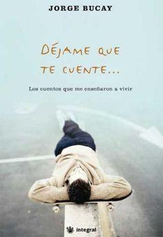 Lectura recomendada: Déjame que te cuente. Jorge Bucay