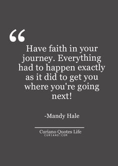 Quotes about having faith, quotes about journey, quotes about future love, quot Having Faith Quotes, Life Quotes Love, Wisdom Quotes, Great Quotes, Quotes To Live By, Me Quotes, Quotes About Journey, Place Quotes, Crush Quotes