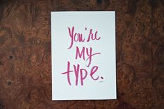 You're My Type by heytheredesign, $10.00