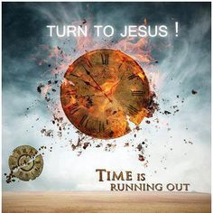 Time is Running Out. It's running out for all of us. No one but God knows when our time here on earth is to end- it could be years from now; it could be much much sooner.