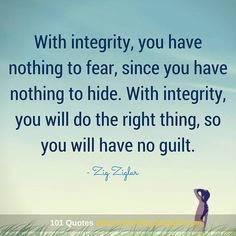 With integrity, you have nothing to fear, since you have nothing to hide - Integrity Quotes.