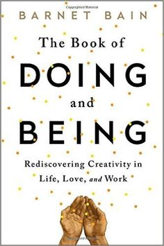 The Book of Doing and Being: Rediscovering Creativity in Life, Love, and Work | book love