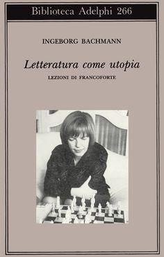 Ingeborg Bachmann - Letteratura come utopia