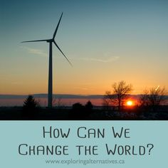 How Can We Change the World? - Exploring Alternatives