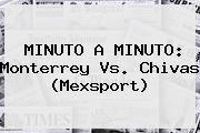 http://tecnoautos.com/wp-content/uploads/imagenes/tendencias/thumbs/minuto-a-minuto-monterrey-vs-chivas-mexsport.jpg Monterrey vs Chivas. MINUTO A MINUTO: Monterrey vs. Chivas (Mexsport), Enlaces, Imágenes, Videos y Tweets - http://tecnoautos.com/actualidad/monterrey-vs-chivas-minuto-a-minuto-monterrey-vs-chivas-mexsport/