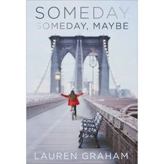 A book written by a celebrity: Someday, Someday, Maybe by Lauren Graham — Reviews, Discussion, Bookclubs, Lists