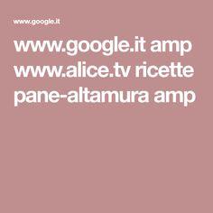 www.google.it amp www.alice.tv ricette pane-altamura amp