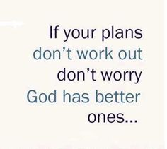 God has better plans to you!