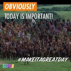 OBVIOUSLY Today is important! #makeitagreatday